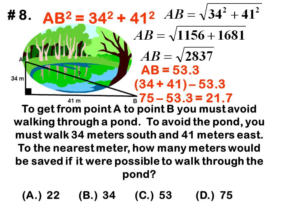 # 8. AB2 = 342 + 412. AB = 53.3. (34 + 41) – 53.3. 75 – 53.3 = 21.7.