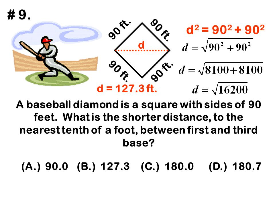 # 9. 90 ft. 90 ft. d2 = 902 + 902. d. 90 ft. 90 ft. d = 127.3 ft.