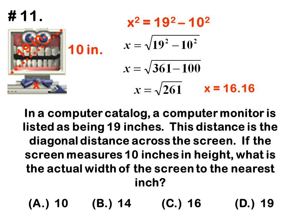 # 11. x2 = 192 – 102. 19 in. 10 in. x. x = 16.16.