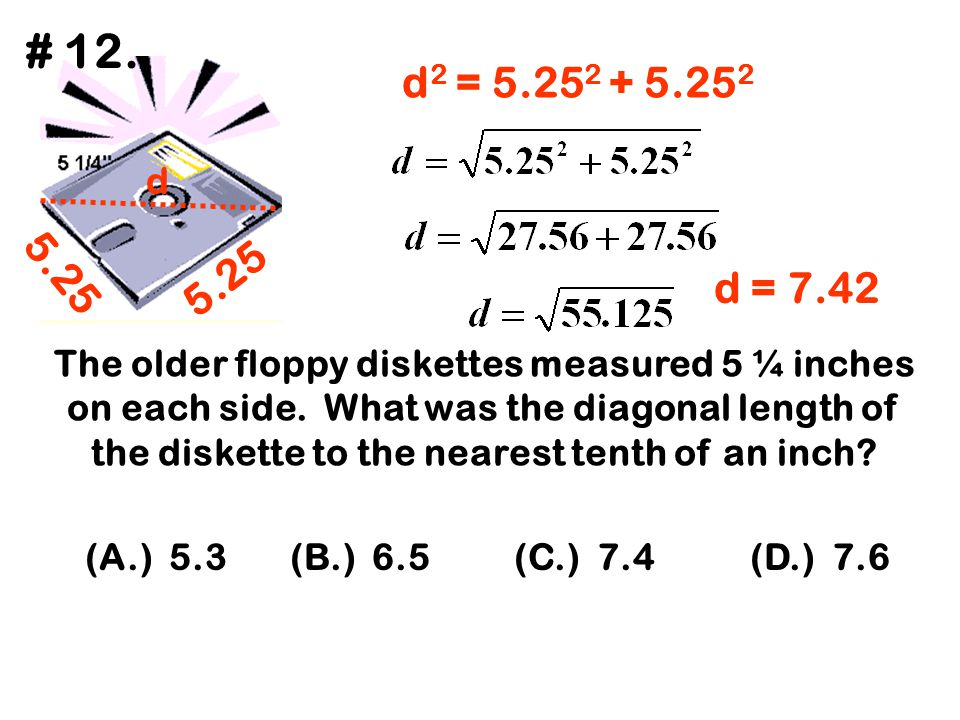 # 12. d2 = 5.252 + 5.252. d. 5.25. 5.25. d = 7.42.