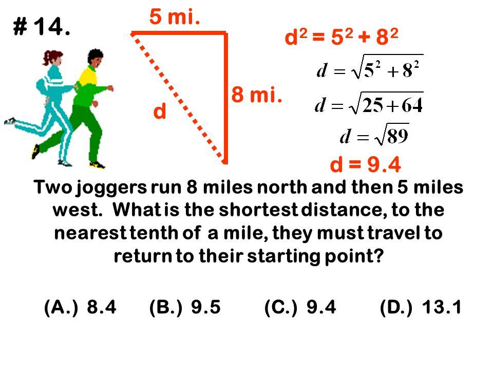 5 mi. # 14. d2 = 52 + 82. 8 mi. d. d = 9.4.