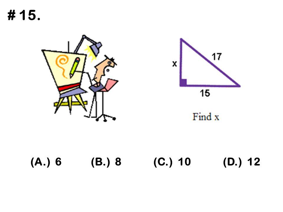 # 15. (A.) 6 (B.) 8 (C.) 10 (D.) 12