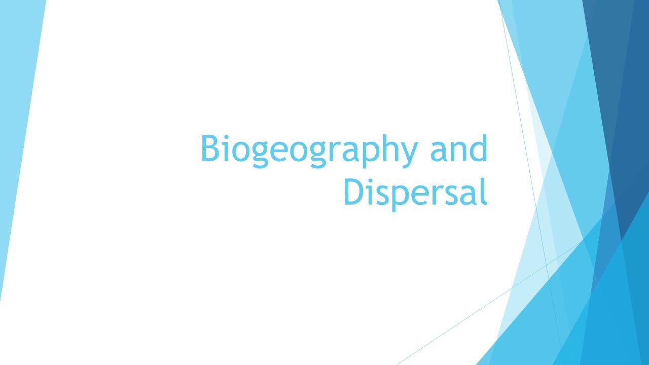 Biogeography and Dispersal