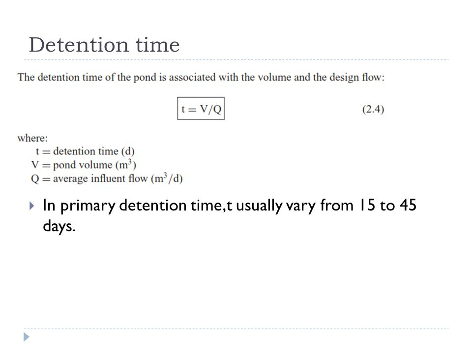 Detention time In primary detention time,t usually vary from 15 to 45 days.