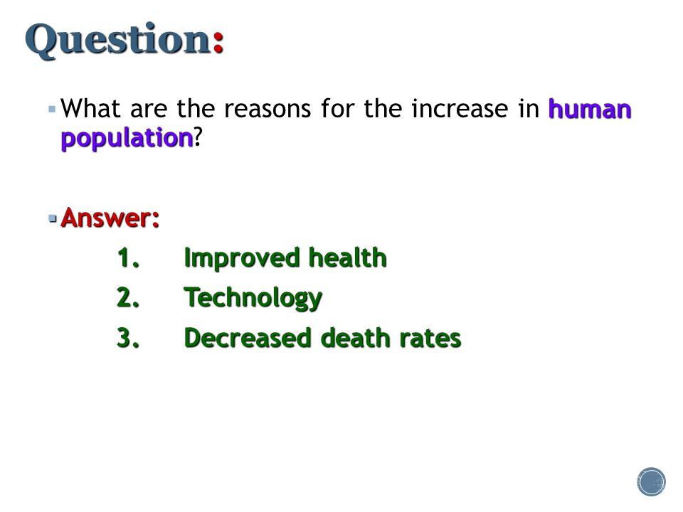 Question: What are the reasons for the increase in human population