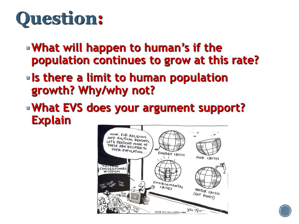 Question: What will happen to human's if the population continues to grow at this rate Is there a limit to human population growth Why/why not