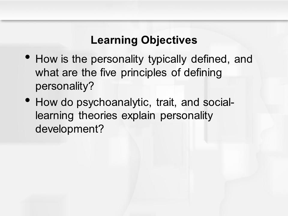 Learning Objectives How is the personality typically defined, and what are the five principles of defining personality