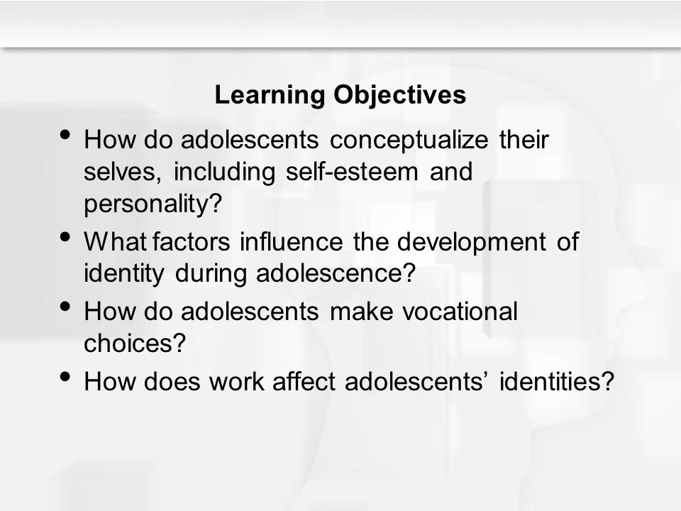 Learning Objectives How do adolescents conceptualize their selves, including self-esteem and personality