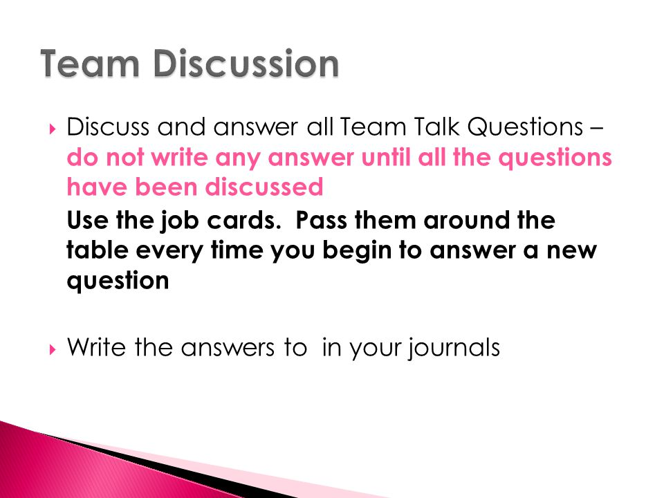 Team Discussion Discuss and answer all Team Talk Questions – do not write any answer until all the questions have been discussed.
