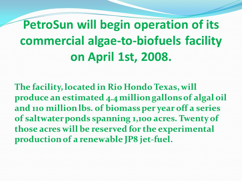 PetroSun will begin operation of its commercial algae-to-biofuels facility on April 1st, 2008.