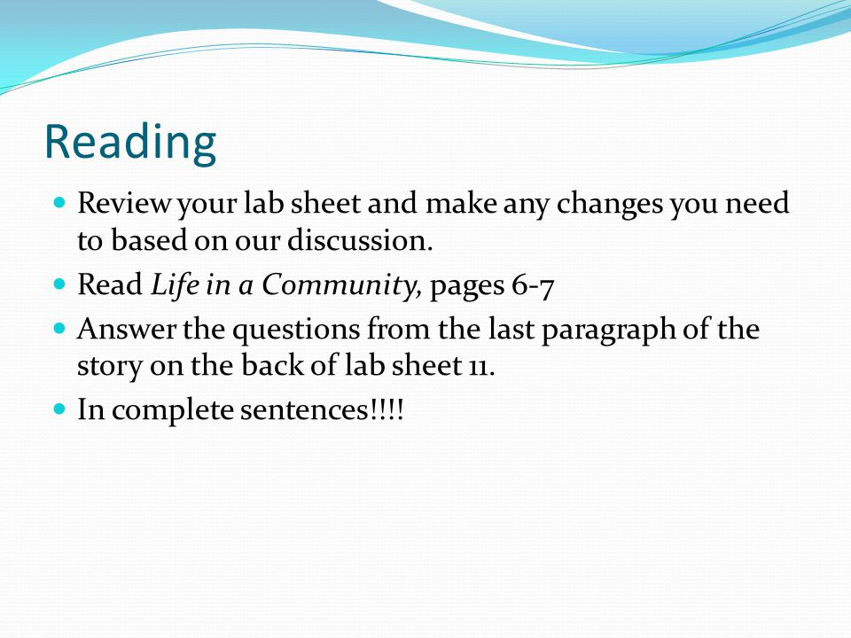 Reading Review your lab sheet and make any changes you need to based on our discussion. Read Life in a Community, pages 6-7.