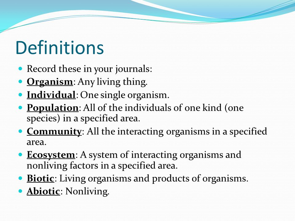 Definitions Record these in your journals: Organism: Any living thing.