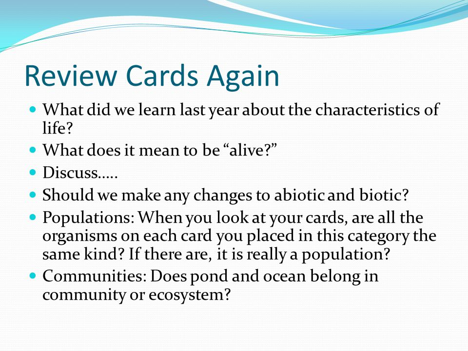 Review Cards Again What did we learn last year about the characteristics of life What does it mean to be alive