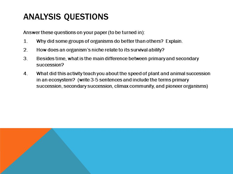 Analysis Questions Answer these questions on your paper (to be turned in): Why did some groups of organisms do better than others Explain.
