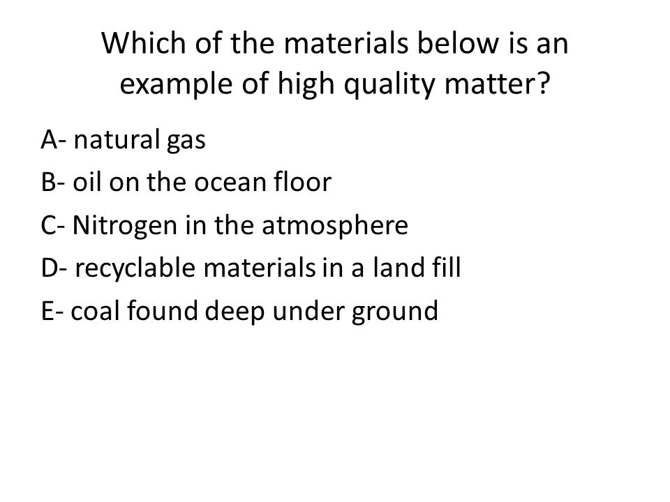 Which of the materials below is an example of high quality matter