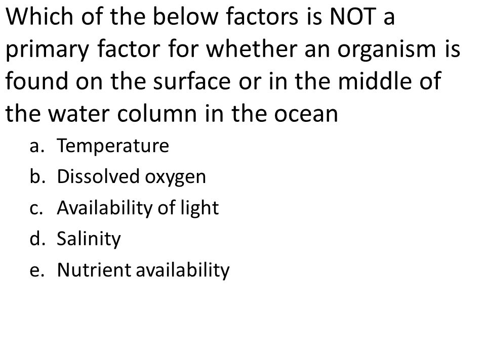Which of the below factors is NOT a primary factor for whether an organism is found on the surface or in the middle of the water column in the ocean
