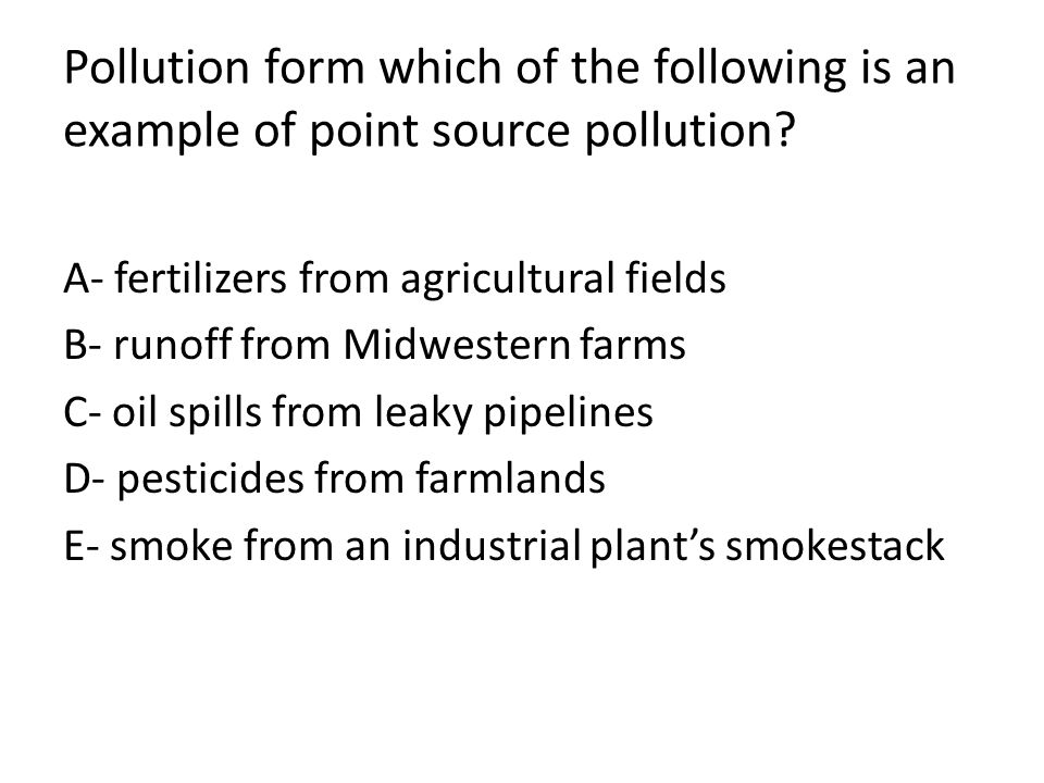 Pollution form which of the following is an example of point source pollution