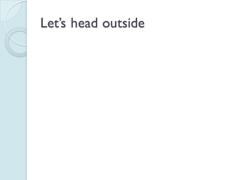 Let's head outside Read pg. 13-15 after the activity