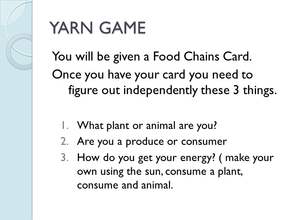 YARN GAME You will be given a Food Chains Card.