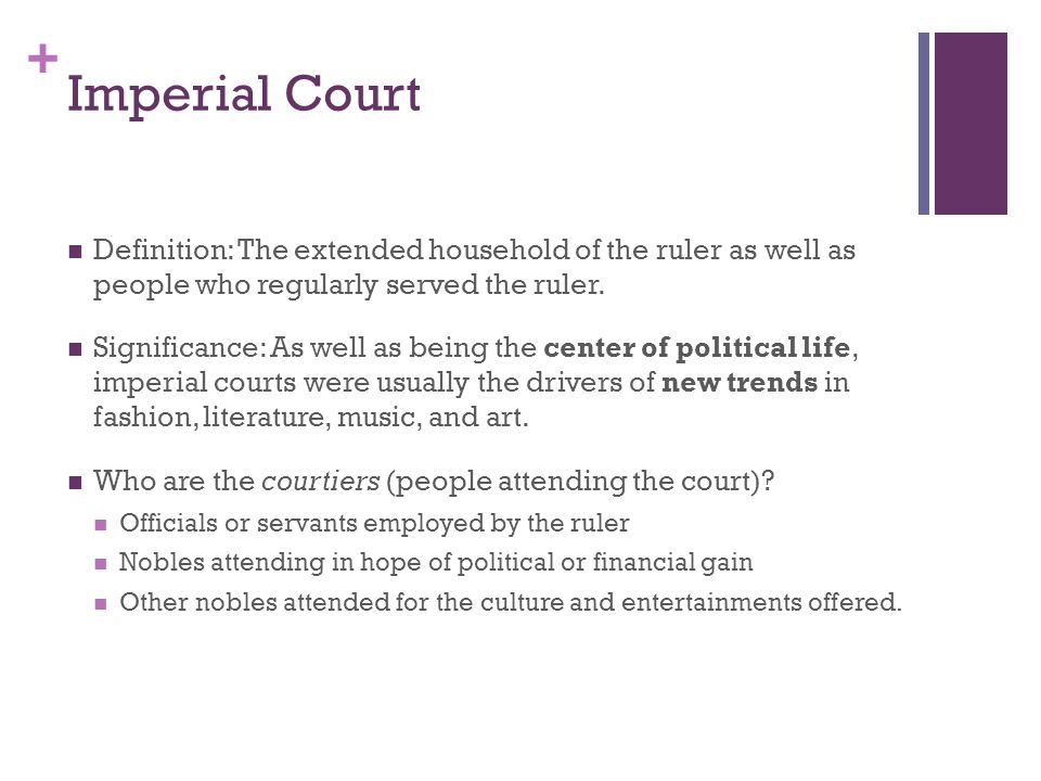 Imperial Court Definition: The extended household of the ruler as well as people who regularly served the ruler.