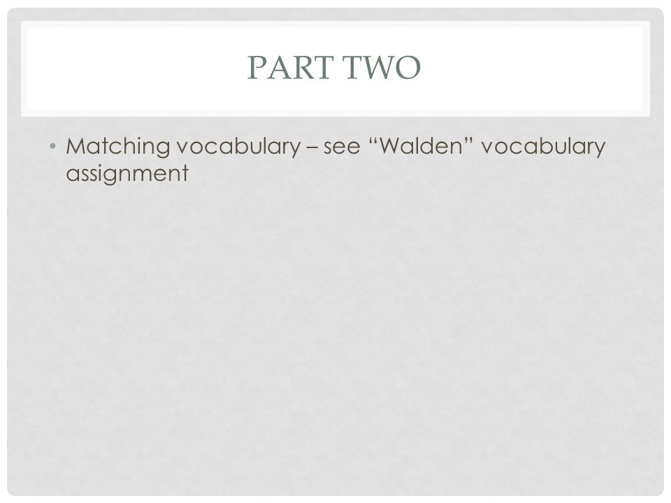 Part two Matching vocabulary – see Walden vocabulary assignment