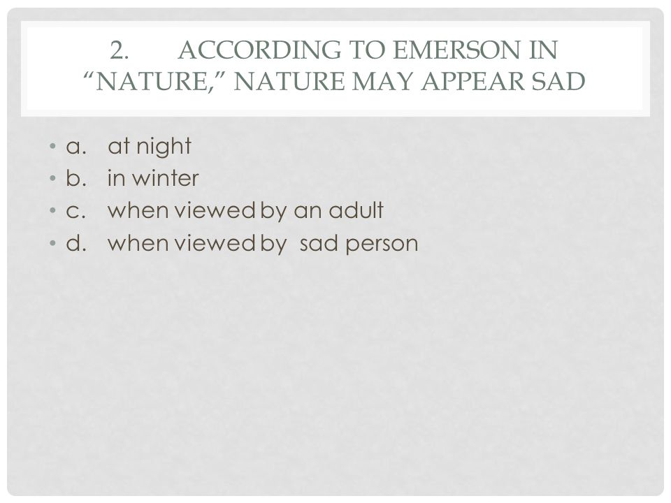 2. According to Emerson in Nature, nature may appear sad