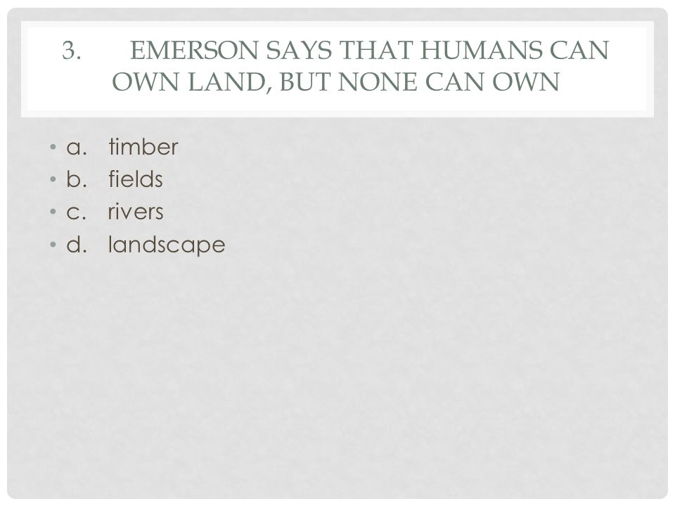 3. Emerson says that humans can own land, but none can own