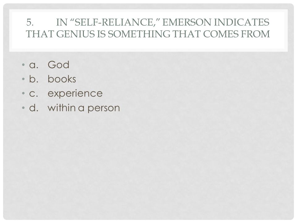 5. In Self-Reliance, Emerson indicates that genius is something that comes from