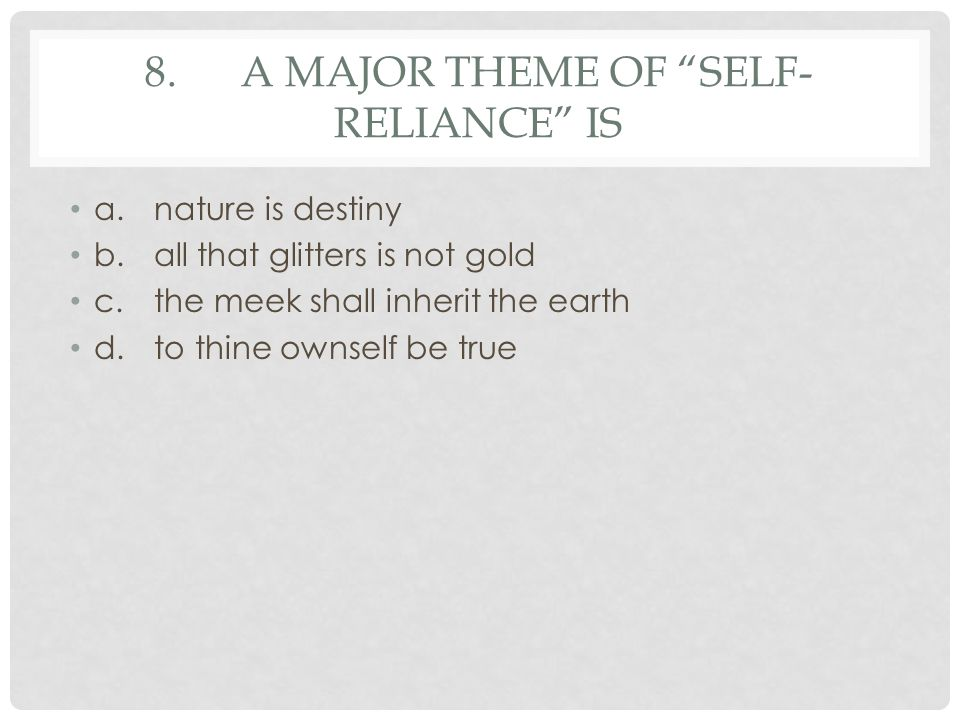 8. A major theme of Self-Reliance is