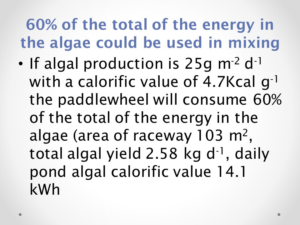 60% of the total of the energy in the algae could be used in mixing