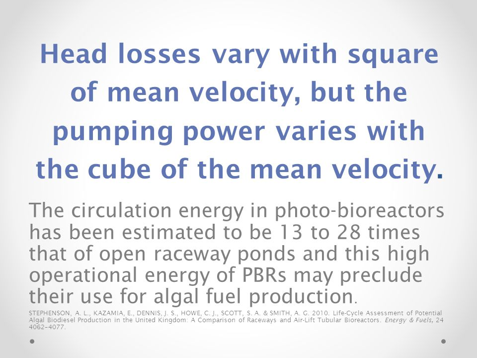 Head losses vary with square of mean velocity, but the pumping power varies with the cube of the mean velocity.