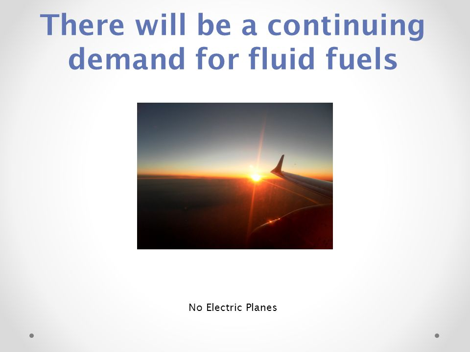 There will be a continuing demand for fluid fuels
