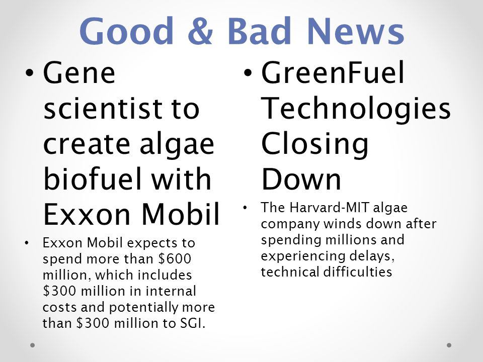 Good & Bad News Gene scientist to create algae biofuel with Exxon Mobil.