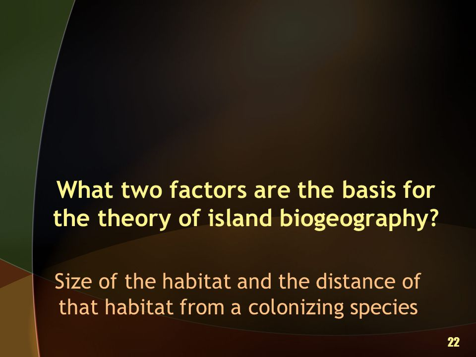 What two factors are the basis for the theory of island biogeography