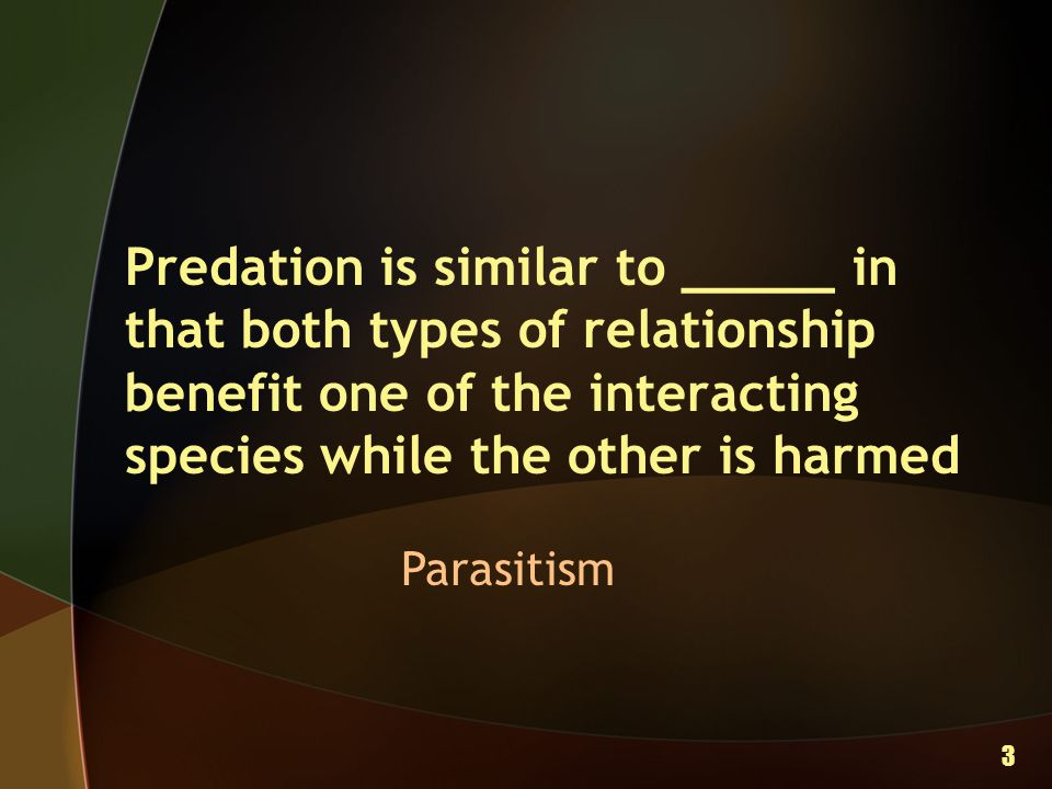 Predation is similar to _____ in that both types of relationship benefit one of the interacting species while the other is harmed