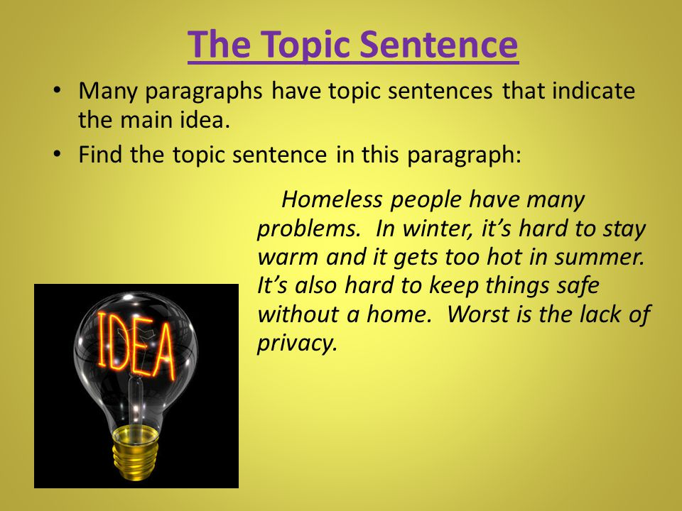 The Topic Sentence Many paragraphs have topic sentences that indicate the main idea. Find the topic sentence in this paragraph:
