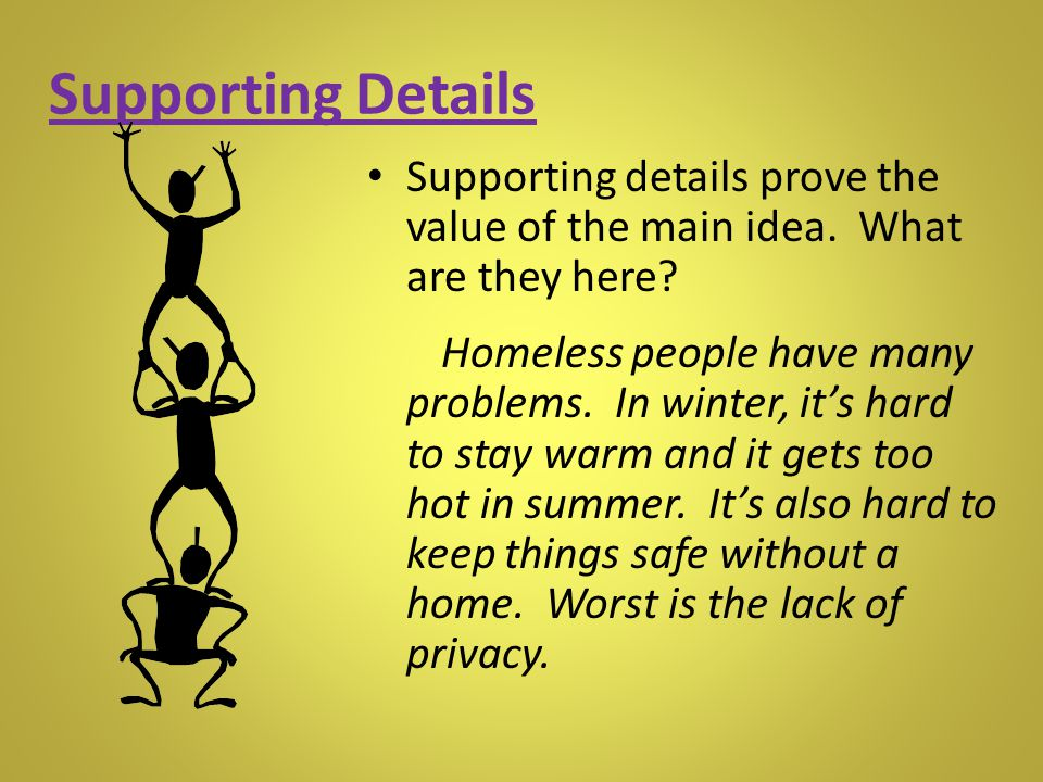 Supporting Details Supporting details prove the value of the main idea. What are they here