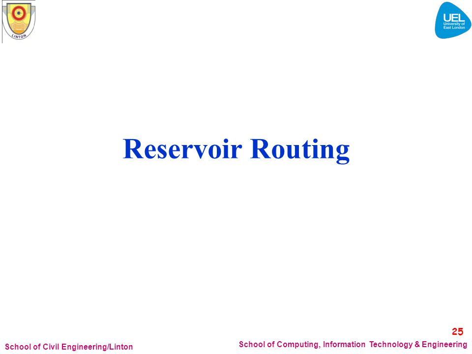 Reservoir Routing. 25. School of Computing, Information Technology & Engineering.