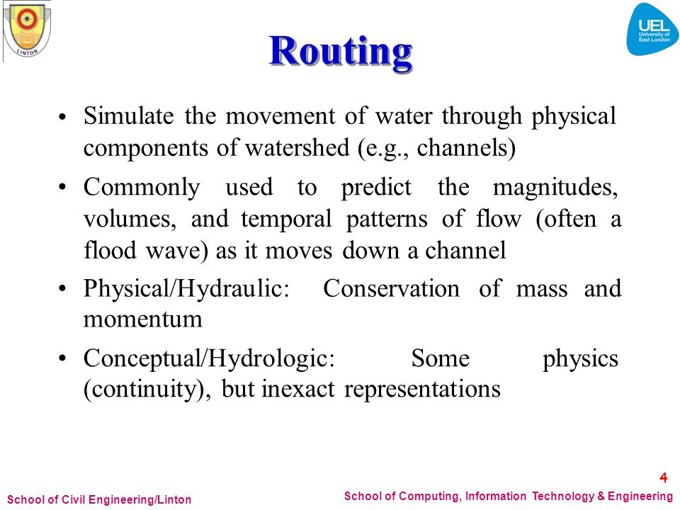 Routing Simulate the movement of water through physical components of watershed (e.g., channels) •