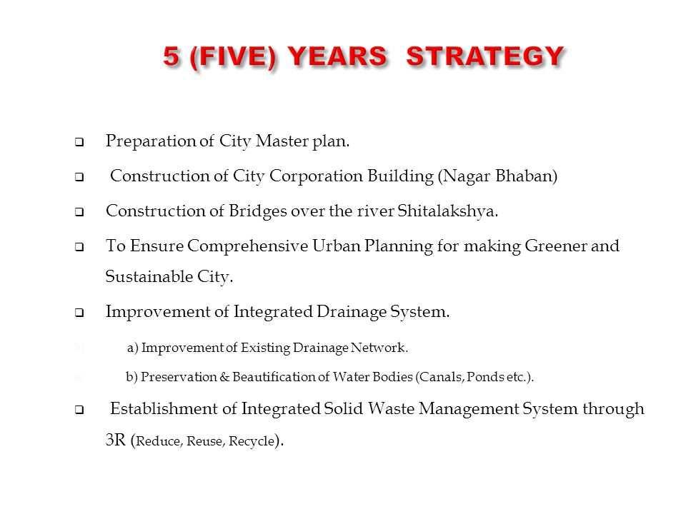 5 (Five) Years STRATEGY Preparation of City Master plan.