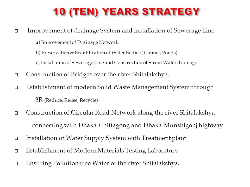 10 (TEN) Years STRATEGY Improvement of drainage System and Installation of Sewerage Line a) Improvement of Drainage Network.