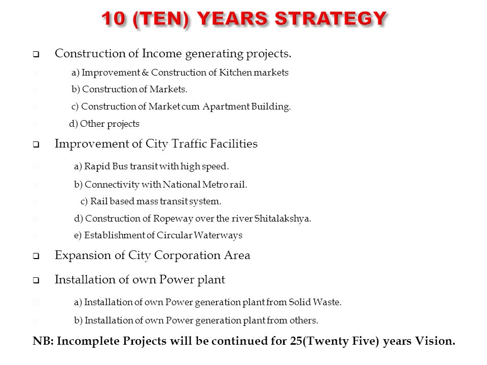 10 (TEN) Years STRATEGY Construction of Income generating projects.
