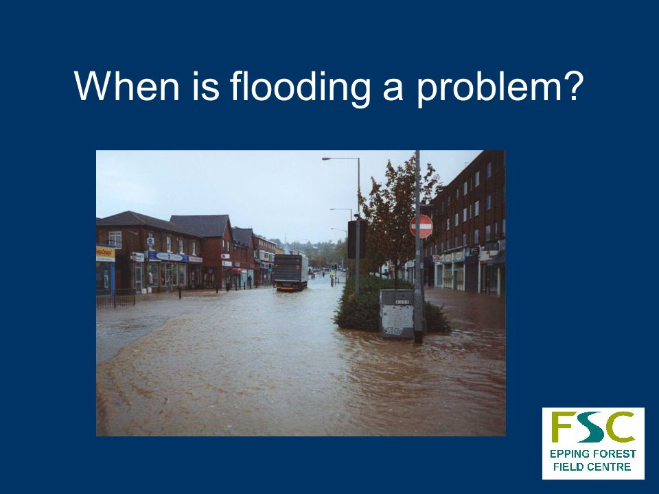 When is flooding a problem