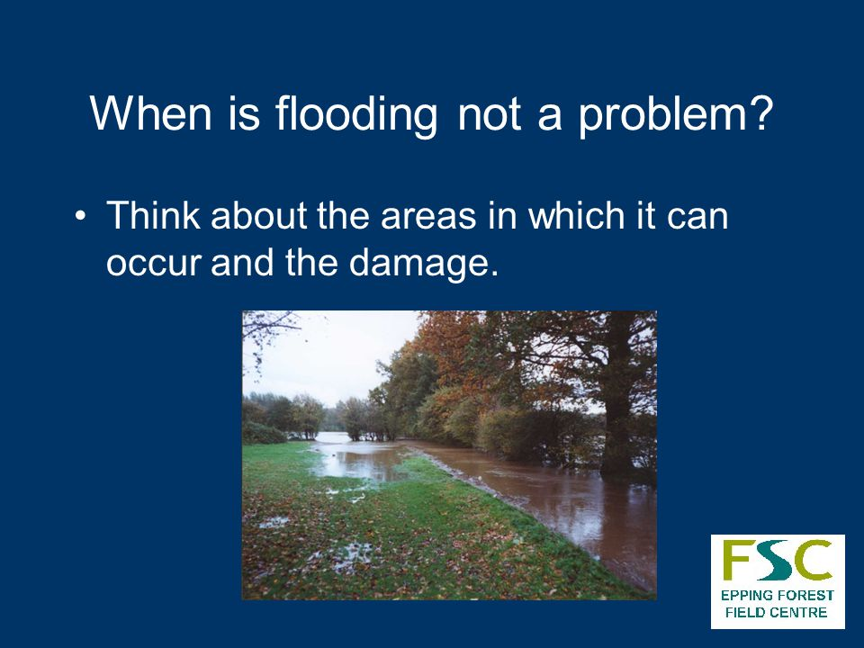 When is flooding not a problem