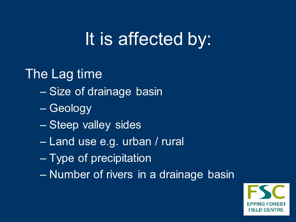 It is affected by: The Lag time Size of drainage basin Geology