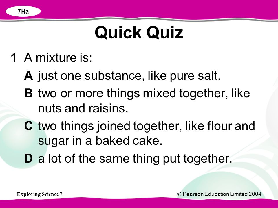 Quick Quiz 1 A mixture is: A just one substance, like pure salt.