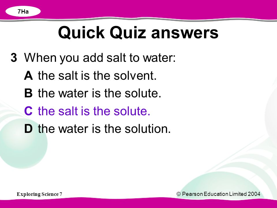 Quick Quiz answers 3 When you add salt to water: