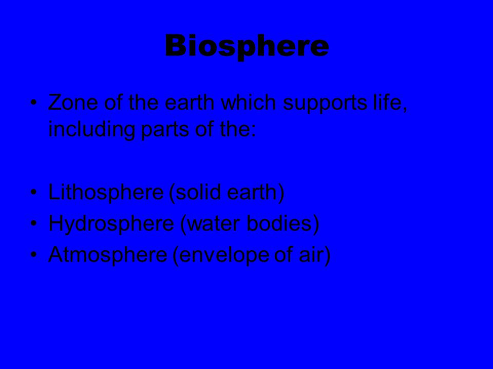 Biosphere Zone of the earth which supports life, including parts of the: Lithosphere (solid earth)