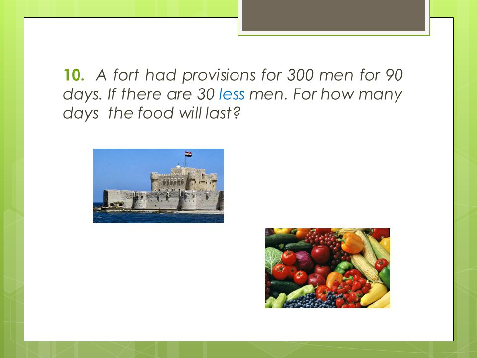 10. A fort had provisions for 300 men for 90 days