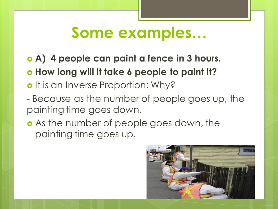 Some examples… A) 4 people can paint a fence in 3 hours.